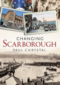 Changing Scarborough by Paul Chrystal