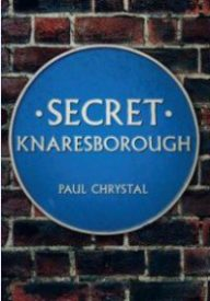 Secret Knareborough by Paul Chrystal